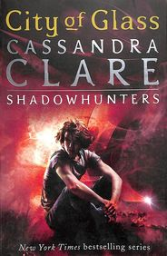 City Of Glass : Mortal Instruments Book 3 Shadow Hunters