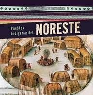 Pueblos Indigenas del Noreste (Native Peoples of the Northeast) (Pueblos Indigenas de Norte America (Native Peoples of North) (Spanish Edition)