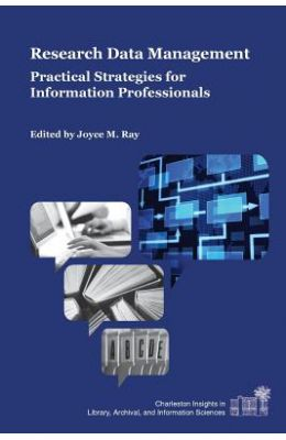 Research Data Management: Practical Strategies for Information Professionals (Charleston Insights in Library, Information, and Archival Sciences