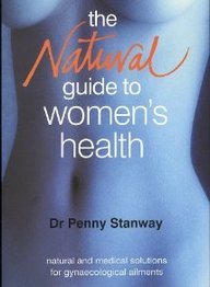 The Natural Guide To Women's Health: Natural And Medical Solutions For Gynaecological Ailments