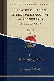 Proposta Di Alcune Correzioni Ed Aggiunte Al Vocabolario Della Crusca, Vol. 2: Par. II (Classic Reprint) (Italian Edition)