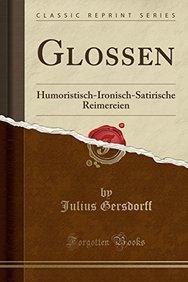 Glossen: Humoristisch-Ironisch-Satirische Reimereien (Classic Reprint) (German Edition)