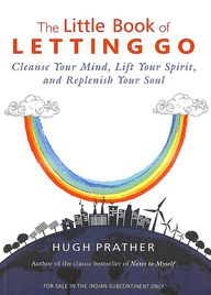 Little Book Of Letting Go : Cleanse Your Mind Lift Your Spirit And Replenish Your Soul