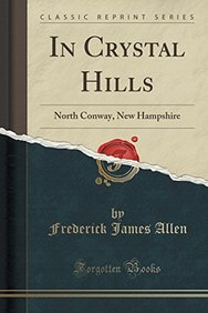 In Crystal Hills: North Conway, New Hampshire (Classic Reprint)