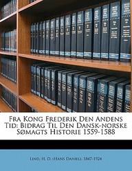 Fra Kong Frederik Den Andens Tid: Bidrag Til Den Dansk-Norske S Magts Historie 1559-1588