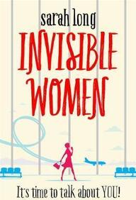 Invisible Women : Its Time To Talk About You!