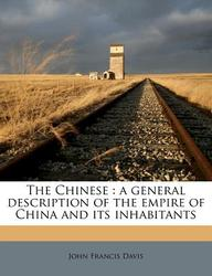 The Chinese: A General Description of the Empire of China and Its Inhabitants
