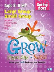 Grow, Proclaim, Serve! Large Group/Small Group Ages 3- 6 Spring 2013: Grow Your Faith by Leaps and Bounds