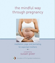 The Mindful Way Through Pregnancy: Meditation, Yoga, and Journaling for Expectant Mothers [With CD (Audio)]