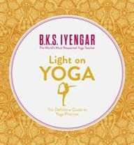 Light On Yoga : Definitive Guide To Yoga Practice Illustrated