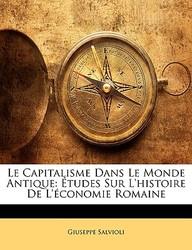 Le Capitalisme Dans Le Monde Antique: Etudes Sur L'Histoire de L'Conomie Romaine