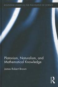 Platonism, Naturalism, And Mathematical Knowledge (Routledge Studies In The Philosophy Of Science)