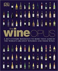 Wine Opus : 21st Century Reference To More Than 4000 Of Worlds Greatest Wineries