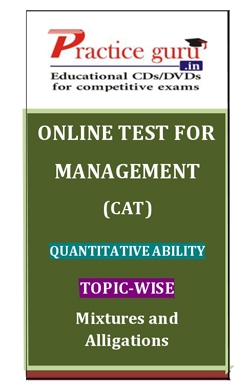 Online Test for Management: CAT: Quantitative Ability: Topic-Wise: Mixtures and Alligations