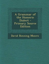 A Grammar of the Homeric Dialect - Primary Source Edition