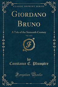 Giordano Bruno, Vol. 1 of 2: A Tale of the Sixteenth Century (Classic Reprint)