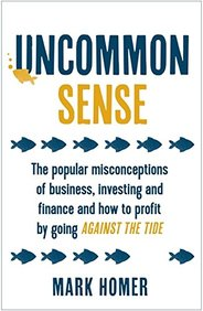 Uncommon Sense: The Popular Misconceptions Of Business, Investing And Finance And How To Profit By G