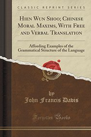 Hien Wun Shoo; Chinese Moral Maxims, with Free and Verbal Translation: Affording Examples of the Grammatical Structure of the Language (Classic Reprint)