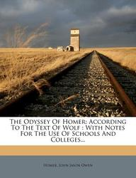 The Odyssey of Homer: According to the Text of Wolf: With Notes for the Use of Schools and Colleges...