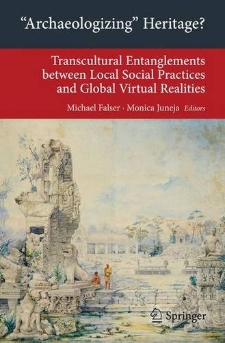 """Archaeologizing"" Heritage?: Transcultural Entanglements between Local Social Practices and Global Virtual Realities (Transcultural Research - ... on Asia and Europe in a Global Context)"
