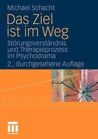 Das Ziel ist im Weg: Störungsverständnis und Therapieprozess im Psychodrama (German Edition)