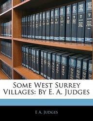 Some West Surrey Villages: By E. A. Judges