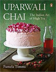 Uparwali Chai : The Indian Art Of High Tea
