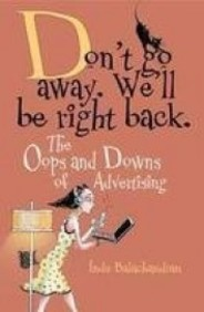 Dont Go Away Well Be Right Back : The Oops & Downs Of Advertising