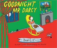Goodnight Mr. Darcy: A Babylit(r) Parody Picture Book