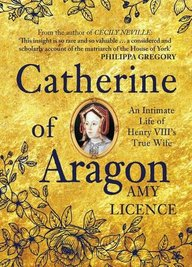 Catherine of Aragon: An Intimate Life of Henry VIIIs True Wife