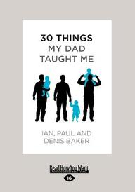 30 Things My Dad Taught Me: An Extraordinary Book about Our Dad, Your Dad-And You. (Large Print 16pt)