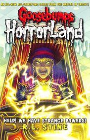 Help We Have Strange Powers :  Goosebumps Horrorland