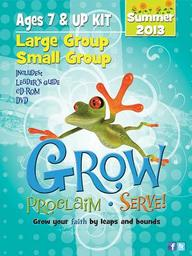 Grow, Proclaim, Serve! Large Group/Small Group Ages 7 & Up Summer 2013: Grow Your Faith by Leaps and Bounds