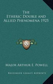 The Etheric Double and Allied Phenomena 1925