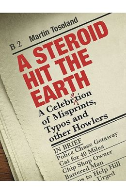 A Steroid Hit the Earth: A Celebration of Misprints, Typos and Other Howlers