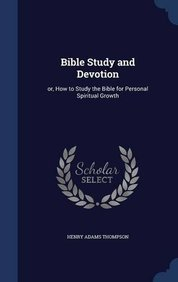 Bible Study and Devotion: or, How to Study the Bible for Personal Spiritual Growth