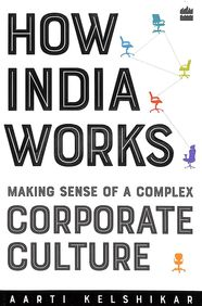 How India Works : Making Sense Of A Complex Corporate Culture