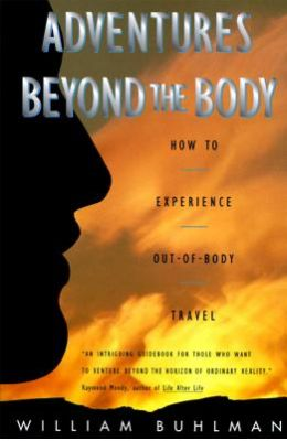 Adventures Beyond The Body : How To Experience Out Of Body Travel