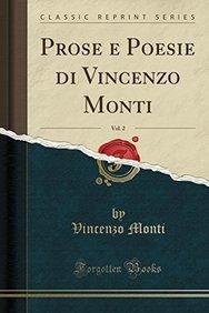 Prose e Poesie di Vincenzo Monti, Vol. 2 (Classic Reprint) (Italian Edition)