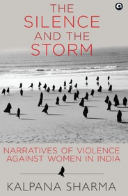Silence & The Storm : Narratives Of Violence Against Women In India