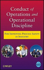 Conduct Of Operations & Operational Discipline : For Improving Process Safety In Industry