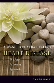 Advanced Chakra Healing: Heart Disease: The Four Pathways Approach