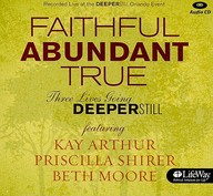 Faithful Abundant True: Three Lives Going Deeper Still
