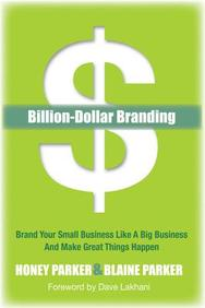 Billion-Dollar Branding: Brand Your Small Business Like a Big Business and Great Things Happen