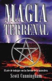 Magia Terrenal: El Arte De Trabajar Con Las Fuerzas De La Naturaleza (Spanish Edition)
