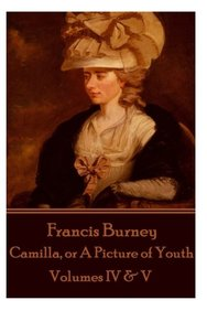 Frances Burney - Camilla, or A Picture of Youth: Volumes IV & V