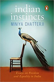 Indian Instincts : Essays On Freedom And Equality In India