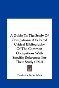 A   Guide to the Study of Occupations a Guide to the Study of Occupations: A Selected Critical Bibliography of the Common Occupations Wa Selected Crit