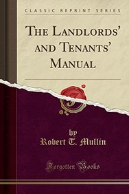 The Landlords' and Tenants' Manual (Classic Reprint)