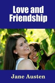 Love and Friendship (Classics You Should Know) (Volume 1)